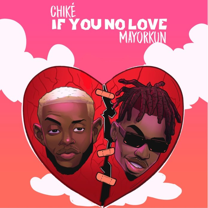 Chike ft Mayorkun If You No Love mp3 download