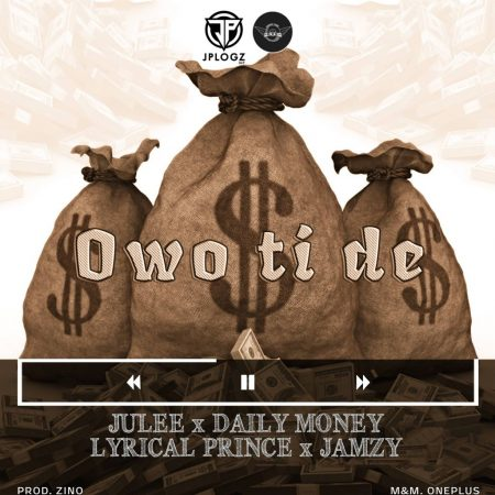 Julee X Daily Money & Lyrical Prince X Jamzy Owo Tide mp3 download