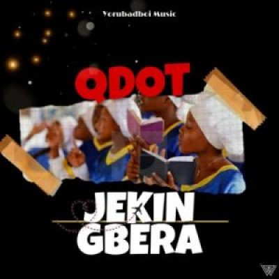 Qdot Jekin Gbera Mp3 Download