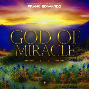 Download Music Mp3:- Frank Edwards – God Of Miracle