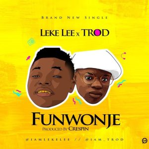 DOWNLOAD MP3 Leke Lee – FunWonJe ft. Trod (Prod. by Crespin)