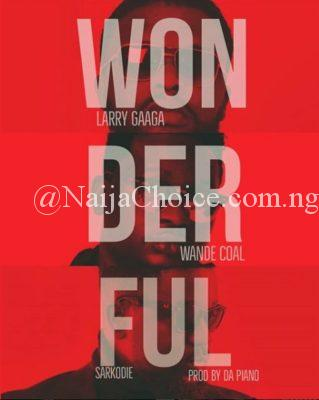 "DOWNLOAD MP3: Larry Gaaga – ""Wonderful"" ft. Wande Coal x Sarkodie"