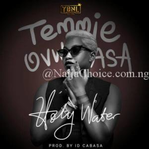 """#YBNLNation: Temmie Ovwasa – """"Holy Water"""" MP3 DOWNLOAD"""