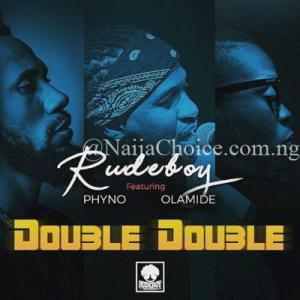 """DOWNLOAD MP3: Rudeboy – """"Double Double"""" ft. Phyno x Olamide"""