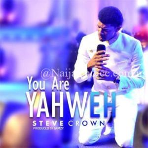 """DOWNLOAD MP3: Steve Crown – """"You Are Yahweh"""""""