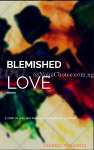 STORY: Blemished Love By Loudest Thoughts