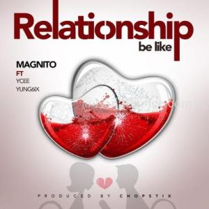 """DOWNLOAD MP3: Magnito – """"Relationship Be Like"""" ft. Ycee & Yung6ix"""