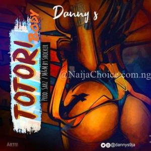 "DOWNLOAD MP3: Danny S – ""Totori Body"" (Prod. By Sarz)"