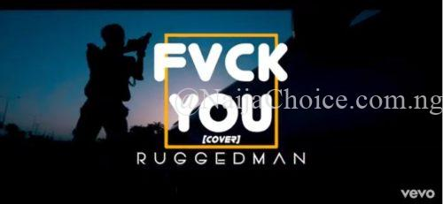 """DOWNLOAD MP3: Ruggedman – """"Fvck You"""" (Cover)"""
