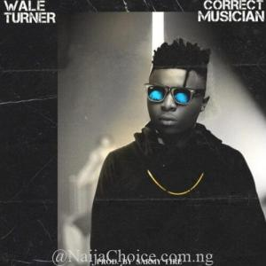 "DOWNLOAD MP3: Wale Turner – ""Correct Musician"