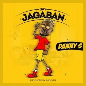 DOWNLOAD MP3: Danny S – Say Jagaban