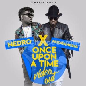 DOWNLOAD MP3: Nedro ft. Patoranking – Once Upon A Time