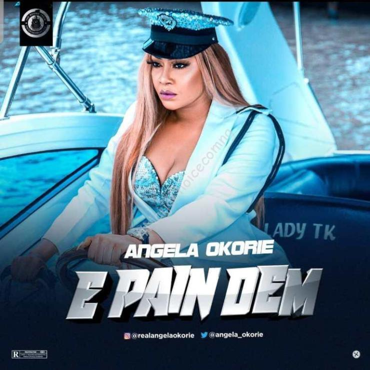 DOWNLOAD MP3: Angela Okorie – E Pain Dem
