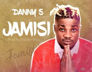DOWNLOAD MP3: Danny S – Jamisi