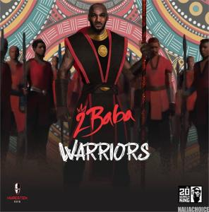 DOWNLOAD FULL ALBUM: DOWNLOAD ALBUM : 2Baba – Warriors