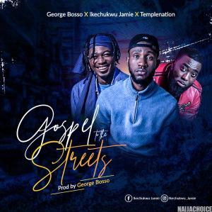 DOWNLOAD: Ikechukwu Jamie x George Bosso x Temple Nation _ Gospel To The Street