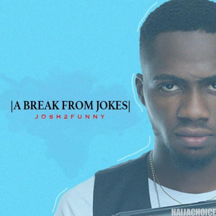 DOWNLOAD: Josh2funny – A break from Jokes [Full Album]