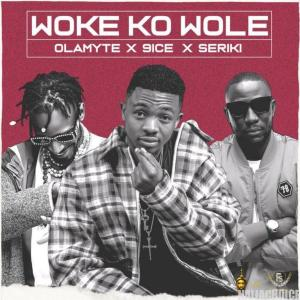 DOWNLOAD MP3: 9ice x Seriki & Olamyte – Woke Ko Wole