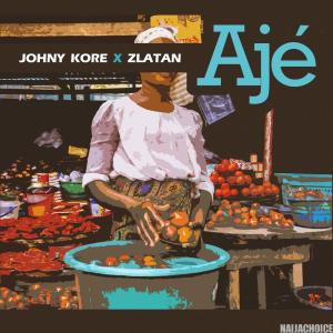 DOWNLOAD MP3: Zlatan Ibile x Johny Kore – Aje