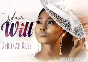 DOWNLOAD MP3: Deborah Rise – Your Will