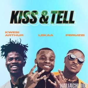 DOWNLOAD MP3: Lekaa – Kiss & Tell Ft. Peruzzi, Kwesi Arthur