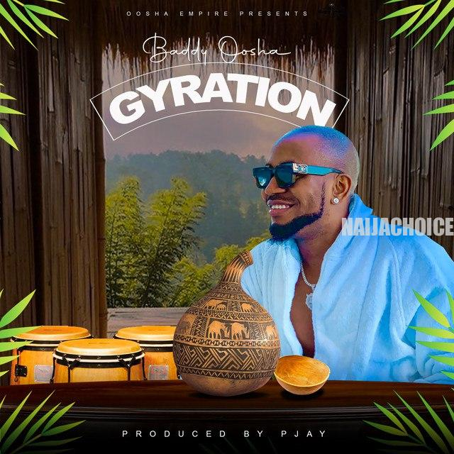 DOWNLOAD MP3: Baddy Oosha – Gyration
