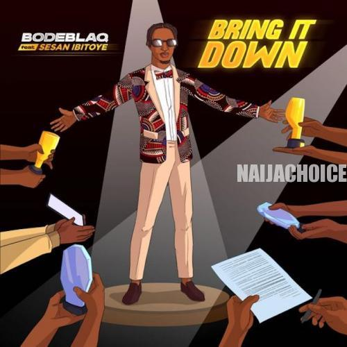 DOWNLOAD MP3: Bode Blaq Ft. Sesan Ibitoye – Bring It Down