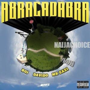 DOWNLOAD MP3: BOJ ft. Davido, Mr Eazi – Abracadabra