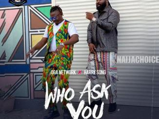 DOWNLOAD MP3: Oga Network – Who Ask You (Remix) ft. Harrysong