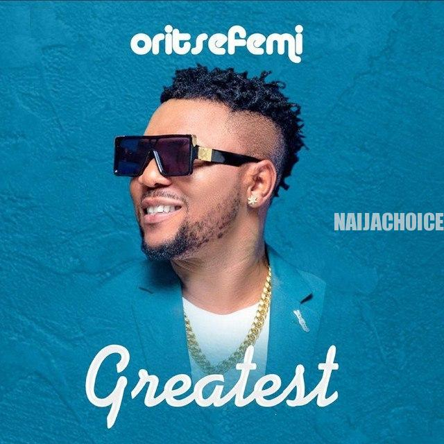 DOWNLOAD MP3: Oritse Femi – Greatest