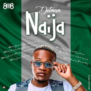 DOWNLOAD MP3: Dotman – Naija (End Sars Now)