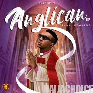 DOWNLOAD FULL EP: Frank Edwards – Anglican