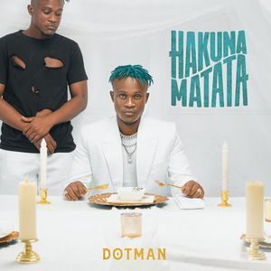 DOWNLOAD FULL ALBUM: Dotman - Hakuna Matata