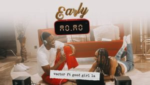 DOWNLOAD MP3: Vector – Early Momo ft. GoodGirl LA