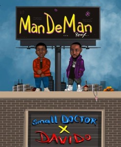 DOWNLOAD MP3: Small Doctor Ft. Davido – ManDeMan (Remix)