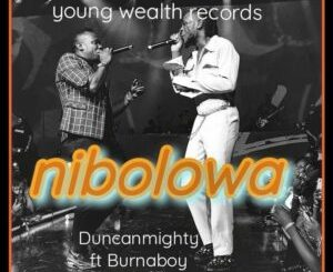 DOWNLOAD MP3: Duncan Mighty – Nibolowa ft. Burna Boy