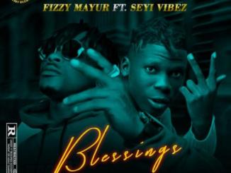 DOWNLOAD MP3: Fizzy Mayur Ft. Seyi Vibez – Blessings