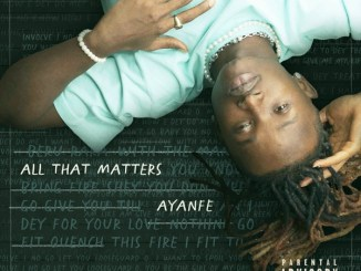 DOWNLOAD/STREAM FULL EP: Ayanfe – All That Matters