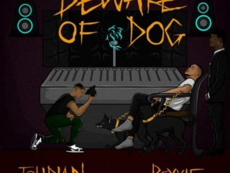 DOWNLOAD MP3: Tolibian – Beware Of Dog ft. Rexxie