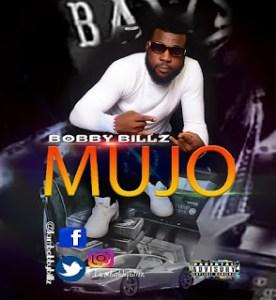 [Music + Video] Bobby Billz – Mujo