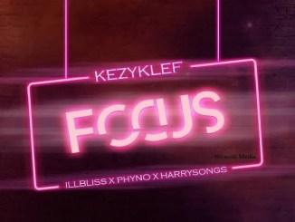 KezyKlef ft. Harrysong , iLLBliss , Phyno – Focus