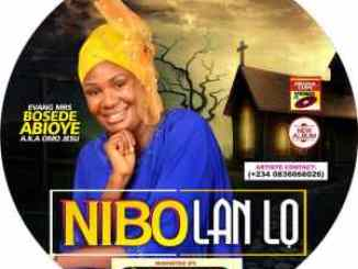 Bosede Abioye – Nibo Lan Lo