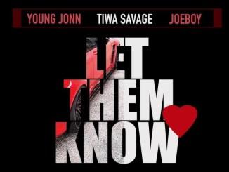 Young John Ft. Tiwa Savage, Joeboy – Let Them Know