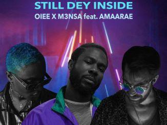 OIEE – Still Dey Inside Ft. M3NSA, Amaarae