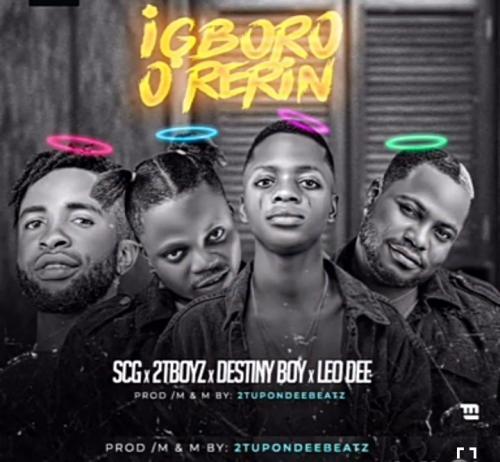 Destiny Boy – Igboro O Rerin Ft. 2Tboyz, SCG, Leo Dee mp3 download