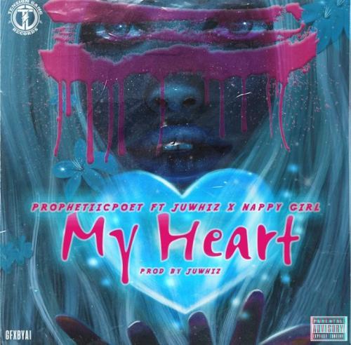 Prophetic Poet – My Heart Ft. Nappy Girl, Juwhiz mp3 download