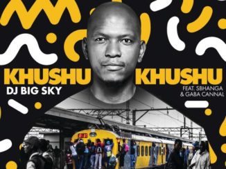DJ Big Sky – Khushukhushu Ft. Sbhanga, Gaba Cannal