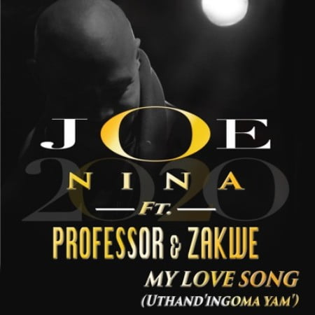 Joe Nina & Professor – My Love Song (Uthand' Ingoma Yam) Ft. Zakwe mp3 download