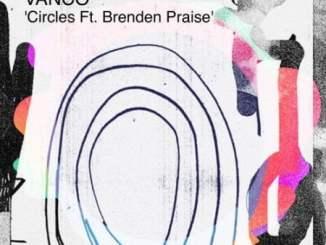 Vanco – Circles Ft. Brenden Praise