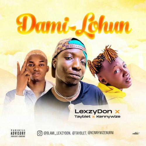 Lexzydon Ft. Tayblet x Kennywize – Dami Lohun mp3 download